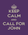 KEEP CALM AND CALL FOR JOHN - Personalised Poster A4 size