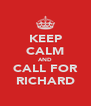 KEEP CALM AND CALL FOR RICHARD - Personalised Poster A4 size