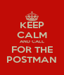 KEEP CALM AND CALL FOR THE POSTMAN - Personalised Poster A4 size