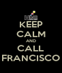 KEEP CALM AND CALL FRANCISCO - Personalised Poster A4 size