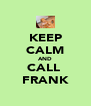 KEEP CALM AND CALL  FRANK - Personalised Poster A4 size