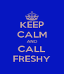 KEEP CALM AND CALL FRESHY - Personalised Poster A4 size