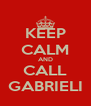 KEEP CALM AND CALL GABRIELI - Personalised Poster A4 size