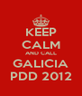 KEEP CALM AND CALL GALICIA PDD 2012 - Personalised Poster A4 size