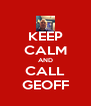 KEEP CALM AND CALL GEOFF - Personalised Poster A4 size