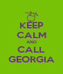 KEEP CALM AND CALL GEORGIA - Personalised Poster A4 size