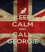 KEEP CALM AND CALL GEORGIE - Personalised Poster A4 size