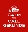 KEEP CALM AND CALL GERLINDE - Personalised Poster A4 size
