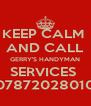 KEEP CALM  AND CALL GERRY'S HANDYMAN SERVICES  07872028010 - Personalised Poster A4 size