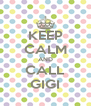KEEP CALM AND CALL GIGI - Personalised Poster A4 size