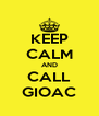 KEEP CALM AND CALL GIOAC - Personalised Poster A4 size