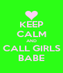 KEEP CALM AND CALL GIRLS BABE - Personalised Poster A4 size