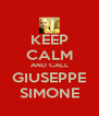 KEEP CALM AND CALL GIUSEPPE SIMONE - Personalised Poster A4 size