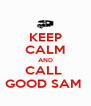 KEEP CALM AND CALL  GOOD SAM  - Personalised Poster A4 size