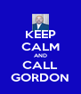 KEEP CALM AND CALL GORDON - Personalised Poster A4 size