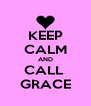 KEEP CALM AND CALL  GRACE - Personalised Poster A4 size
