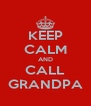 KEEP CALM AND CALL GRANDPA - Personalised Poster A4 size