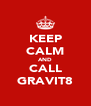 KEEP CALM AND CALL GRAVIT8 - Personalised Poster A4 size