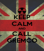 KEEP CALM AND CALL GREMCO - Personalised Poster A4 size