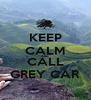 KEEP CALM AND CALL GREY CAR - Personalised Poster A4 size