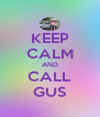 KEEP CALM AND CALL GUS - Personalised Poster A4 size