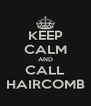 KEEP CALM AND CALL HAIRCOMB - Personalised Poster A4 size