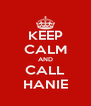 KEEP CALM AND CALL HANIE - Personalised Poster A4 size