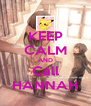 KEEP CALM AND Call HANNAH - Personalised Poster A4 size