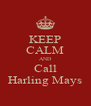 KEEP CALM AND Call Harling Mays - Personalised Poster A4 size