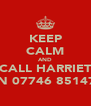 KEEP CALM AND CALL HARRIET ON 07746 851473 - Personalised Poster A4 size