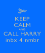 KEEP CALM AND CALL HARRY inbx 4 nmbr - Personalised Poster A4 size