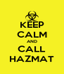KEEP CALM AND CALL HAZMAT - Personalised Poster A4 size