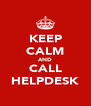 KEEP CALM AND CALL HELPDESK - Personalised Poster A4 size