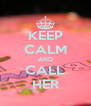 KEEP CALM AND CALL HER - Personalised Poster A4 size