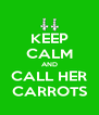 KEEP CALM AND CALL HER CARROTS - Personalised Poster A4 size