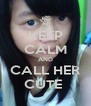 KEEP CALM AND CALL HER CUTE  - Personalised Poster A4 size