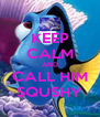 KEEP CALM AND CALL HIM SQUSHY - Personalised Poster A4 size