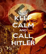 KEEP CALM AND CALL HITLER - Personalised Poster A4 size