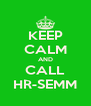 KEEP CALM AND CALL HR-SEMM - Personalised Poster A4 size