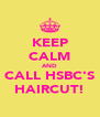 KEEP CALM AND CALL HSBC'S HAIRCUT! - Personalised Poster A4 size