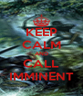 KEEP CALM AND CALL IMMINENT - Personalised Poster A4 size