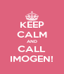 KEEP CALM AND CALL IMOGEN! - Personalised Poster A4 size
