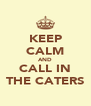 KEEP CALM AND CALL IN THE CATERS - Personalised Poster A4 size