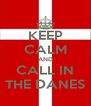 KEEP CALM AND CALL IN THE DANES - Personalised Poster A4 size