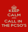 KEEP CALM AND CALL IN  THE PCSO'S - Personalised Poster A4 size