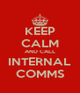 KEEP CALM AND CALL INTERNAL COMMS - Personalised Poster A4 size