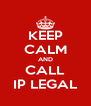 KEEP CALM AND CALL IP LEGAL - Personalised Poster A4 size