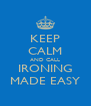 KEEP CALM AND CALL IRONING MADE EASY - Personalised Poster A4 size