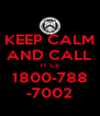 KEEP CALM AND CALL IT CS 1800-788 -7002 - Personalised Poster A4 size