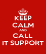 KEEP CALM AND CALL IT SUPPORT - Personalised Poster A4 size